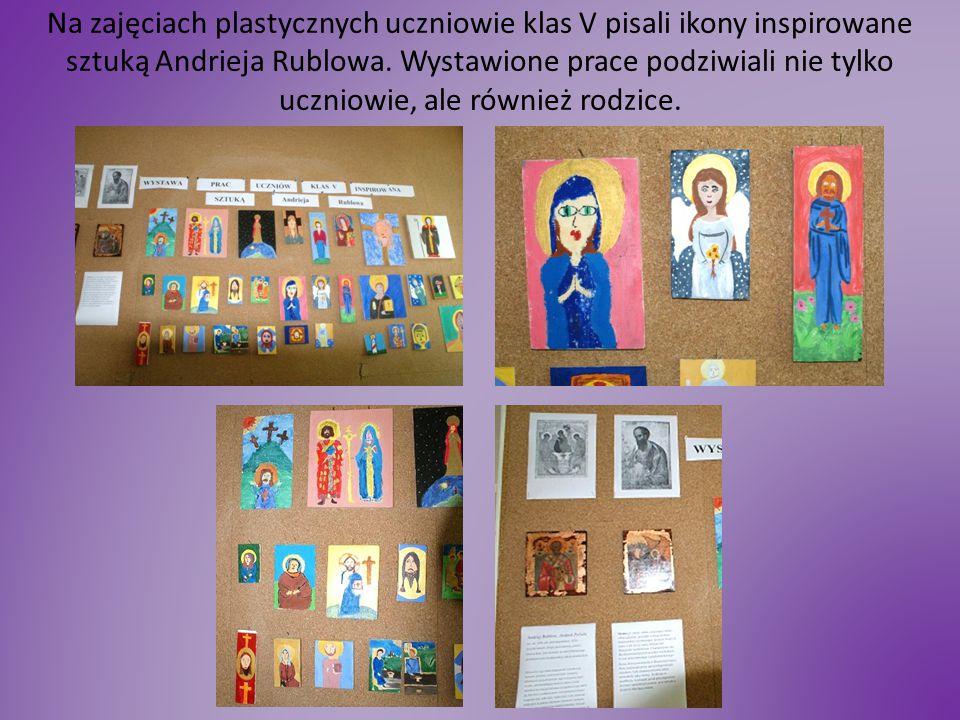 Na zajęciach plastycznych uczniowie klas V pisali ikony inspirowane sztuką Andrieja Rublowa. Wystawione prace podziwiali nie tylko uczniowie, ale równ