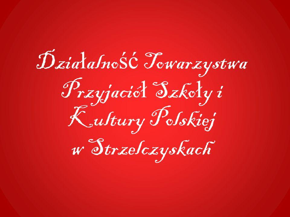 Dzia ł alno ść Towarzystwa Przyjació ł Szko ł y i Kultury Polskiej w Strzelczyskach