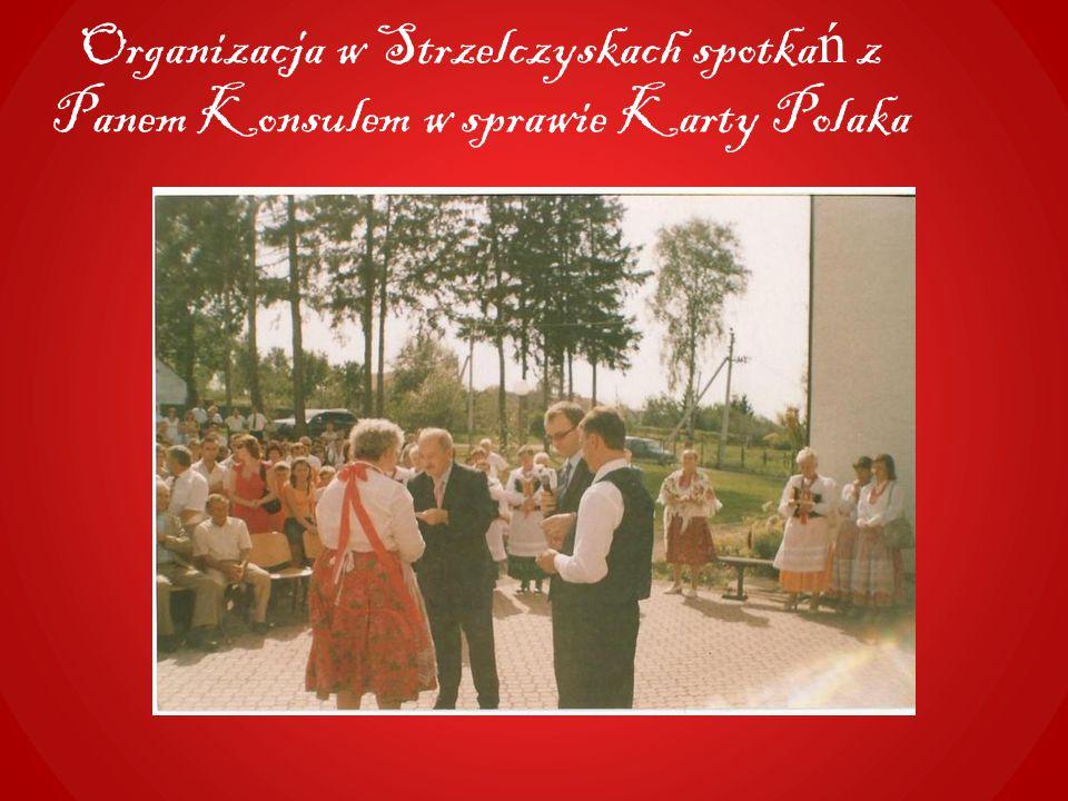 Organizacja w Strzelczyskach spotka ń z Panem Konsulem w sprawie Karty Polaka