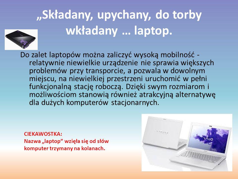 """""""Składany, upychany, do torby wkładany … laptop."""