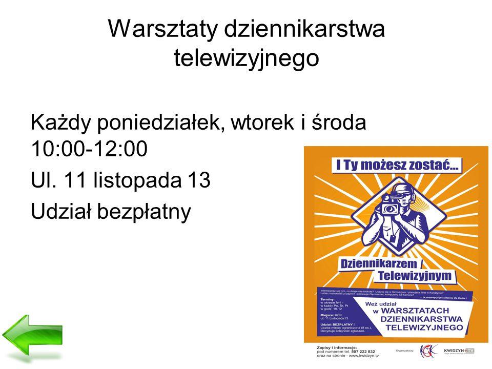 Warsztaty dziennikarstwa telewizyjnego Każdy poniedziałek, wtorek i środa 10:00-12:00 Ul.