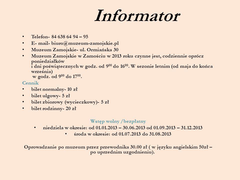 Informator Telefon- 84 638 64 94 – 95 E- mail- biuro@muzeum-zamojskie.pl Muzeum Zamojskie- ul. Ormiańska 30 Muzeum Zamojskie w Zamościu w 2013 roku cz