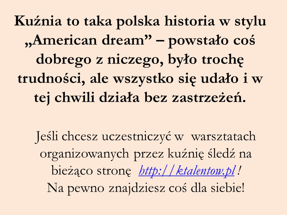 """Kuźnia to taka polska historia w stylu """"American dream"""" – powstało coś dobrego z niczego, było trochę trudności, ale wszystko się udało i w tej chwili"""