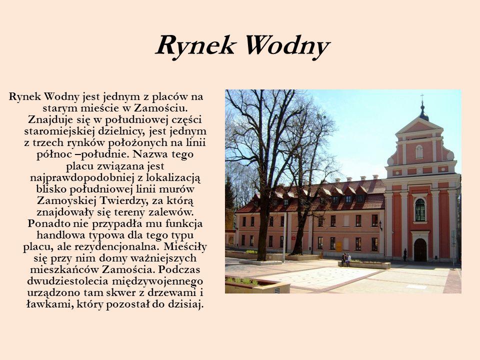 Rynek Wodny Rynek Wodny jest jednym z placów na starym mieście w Zamościu. Znajduje się w południowej części staromiejskiej dzielnicy, jest jednym z t
