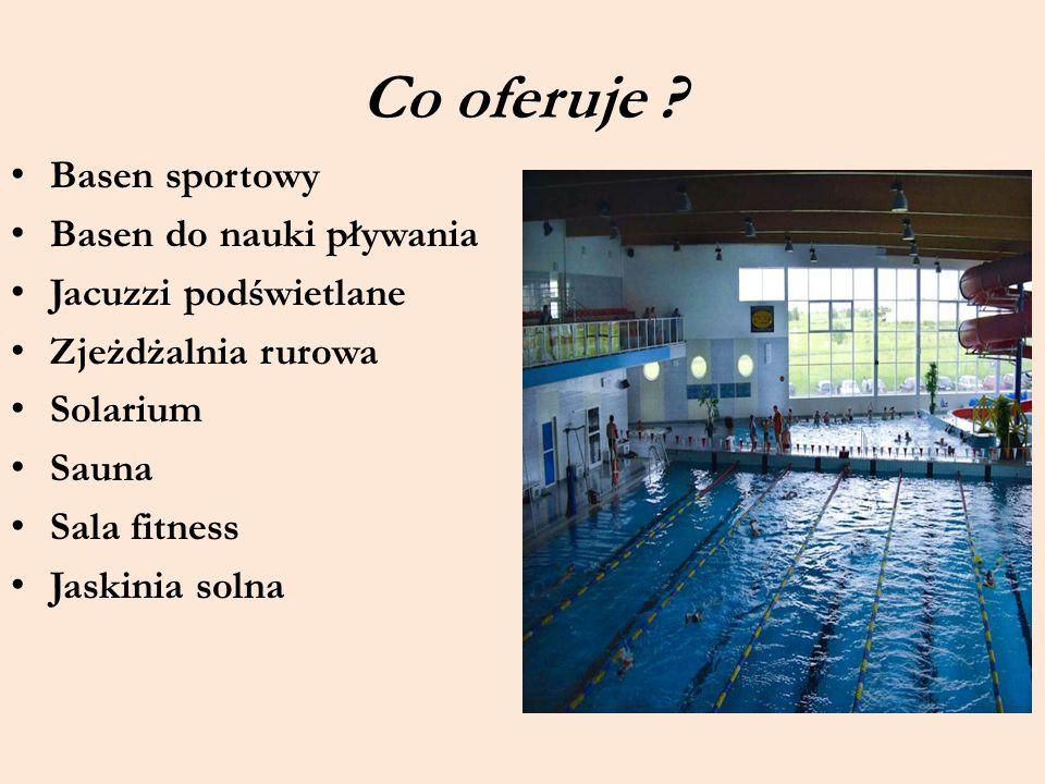 Co oferuje ? Basen sportowy Basen do nauki pływania Jacuzzi podświetlane Zjeżdżalnia rurowa Solarium Sauna Sala fitness Jaskinia solna