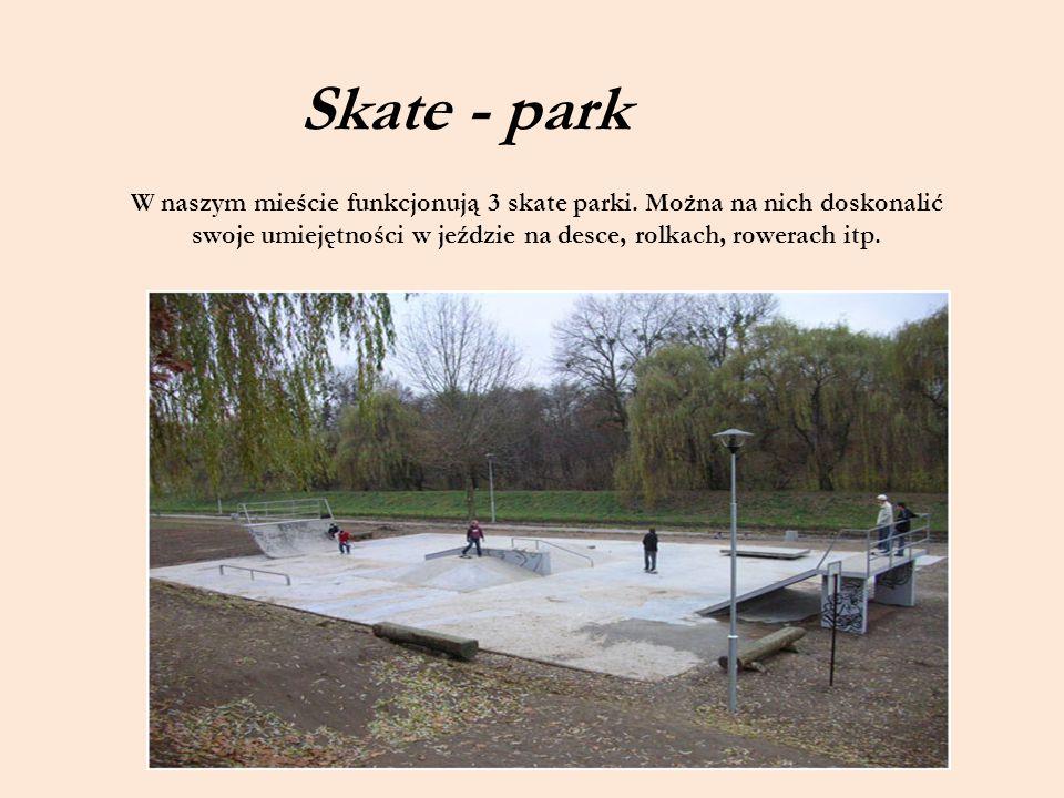 W naszym mieście funkcjonują 3 skate parki. Można na nich doskonalić swoje umiejętności w jeździe na desce, rolkach, rowerach itp. Skate - park
