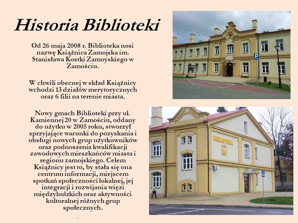Historia Biblioteki Od 26 maja 2008 r. Biblioteka nosi nazwę Książnica Zamojska im. Stanisława Kostki Zamoyskiego w Zamościu. W chwili obecnej w skład