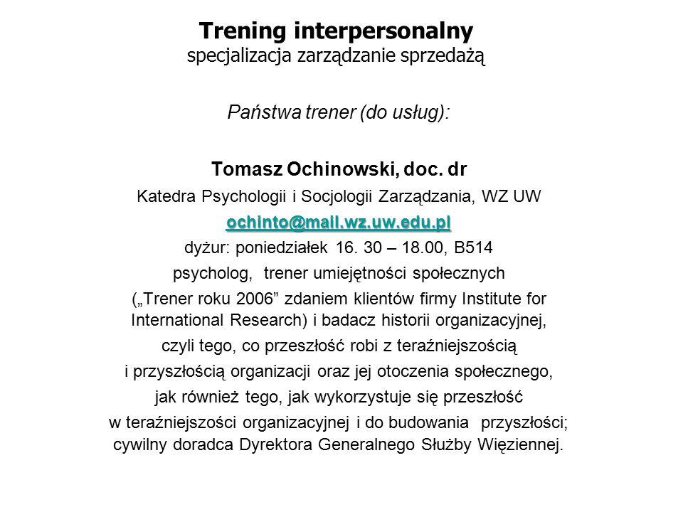 Trening interpersonalny specjalizacja zarządzanie sprzedażą Państwa trener (do usług): Tomasz Ochinowski, doc.