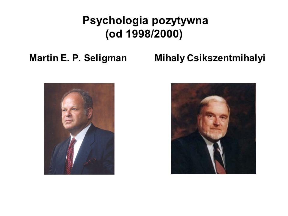 Psychologia pozytywna (od 1998/2000) Martin E. P. SeligmanMihaly Csikszentmihalyi