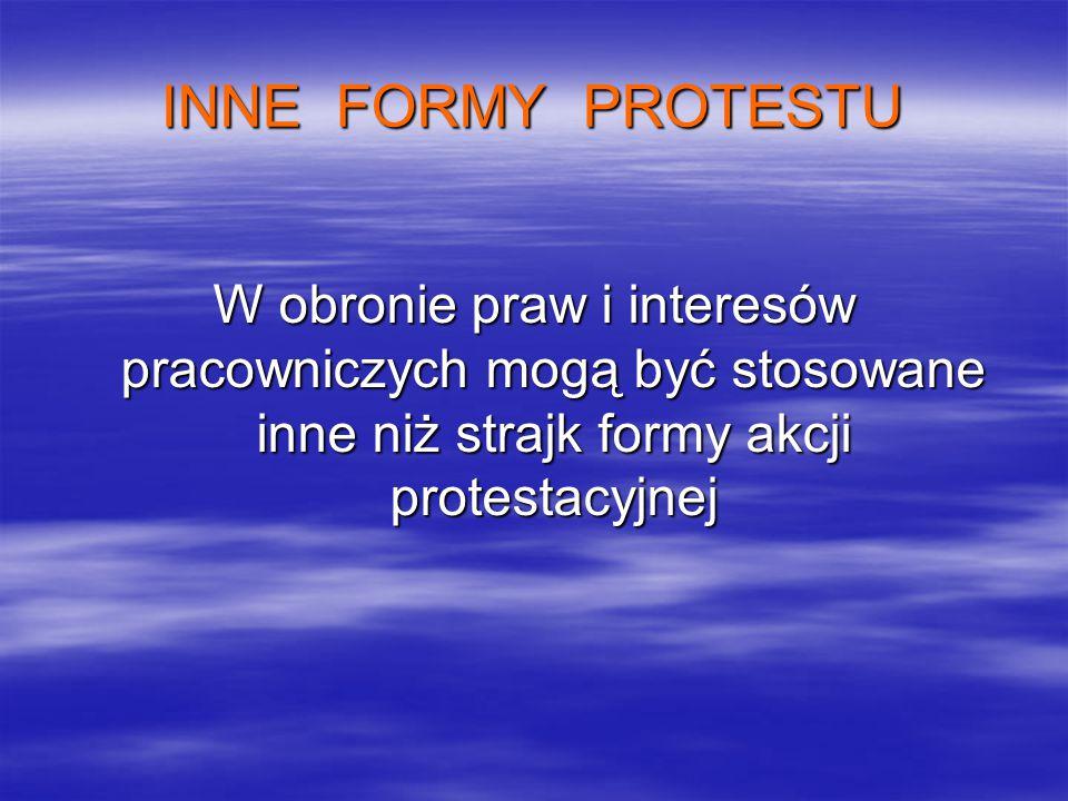 INNE FORMY PROTESTU W obronie praw i interesów pracowniczych mogą być stosowane inne niż strajk formy akcji protestacyjnej