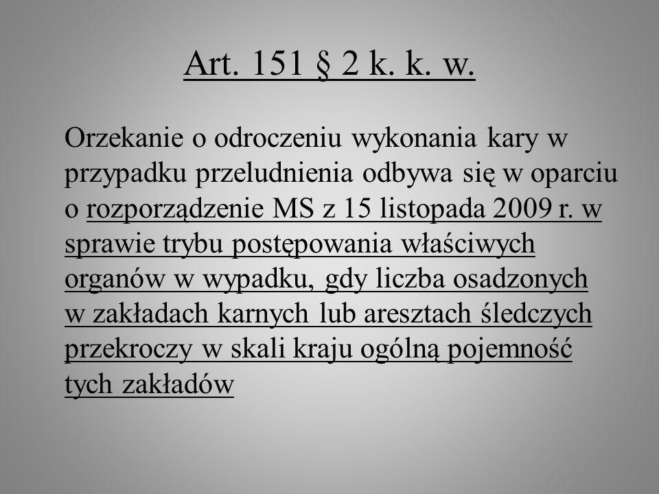 Art. 151 § 2 k. k. w. Orzekanie o odroczeniu wykonania kary w przypadku przeludnienia odbywa się w oparciu o rozporządzenie MS z 15 listopada 2009 r.