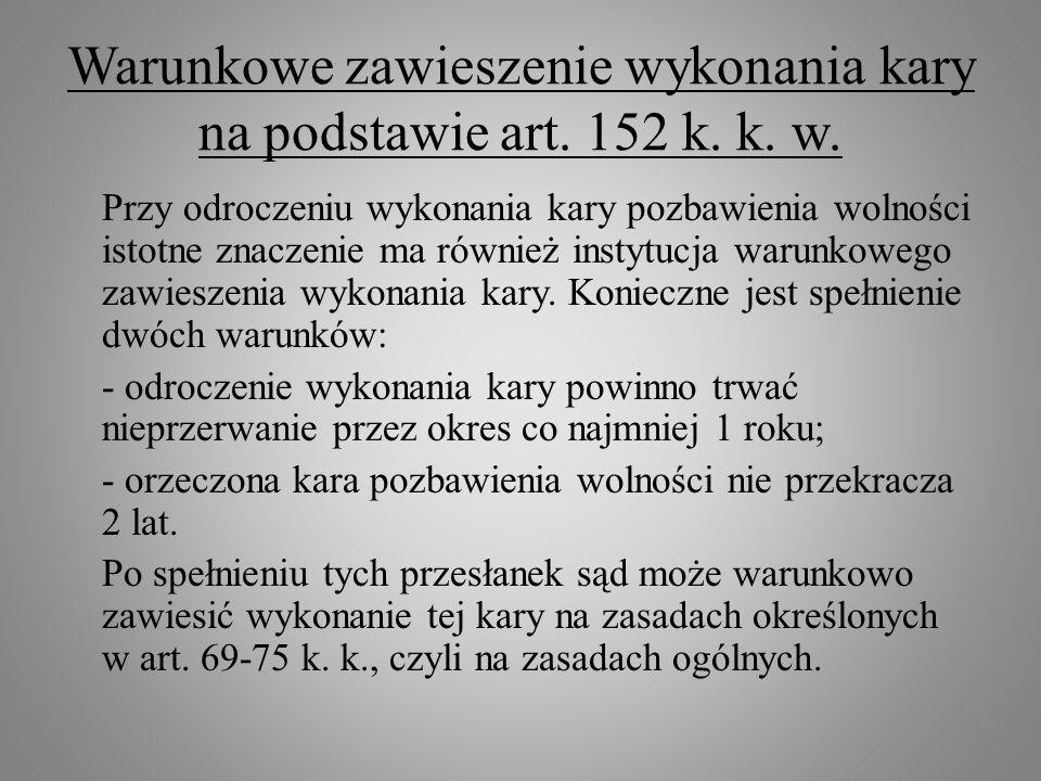 Warunkowe zawieszenie wykonania kary na podstawie art. 152 k. k. w. Przy odroczeniu wykonania kary pozbawienia wolności istotne znaczenie ma również i