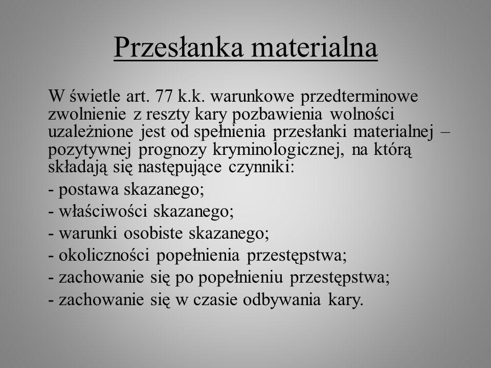 Przesłanka materialna W świetle art. 77 k.k. warunkowe przedterminowe zwolnienie z reszty kary pozbawienia wolności uzależnione jest od spełnienia prz