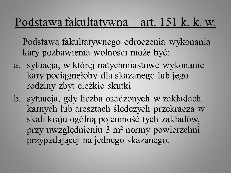 Podstawa fakultatywna – art. 151 k. k. w. Podstawą fakultatywnego odroczenia wykonania kary pozbawienia wolności może być: a.sytuacja, w której natych