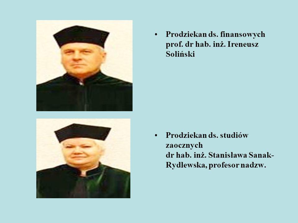 Prodziekan ds. finansowych prof. dr hab. inż. Ireneusz Soliński Prodziekan ds. studiów zaocznych dr hab. inż. Stanisława Sanak- Rydlewska, profesor na