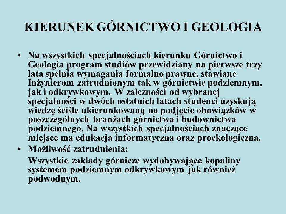 KIERUNEK GÓRNICTWO I GEOLOGIA Na wszystkich specjalnościach kierunku Górnictwo i Geologia program studiów przewidziany na pierwsze trzy lata spełnia w