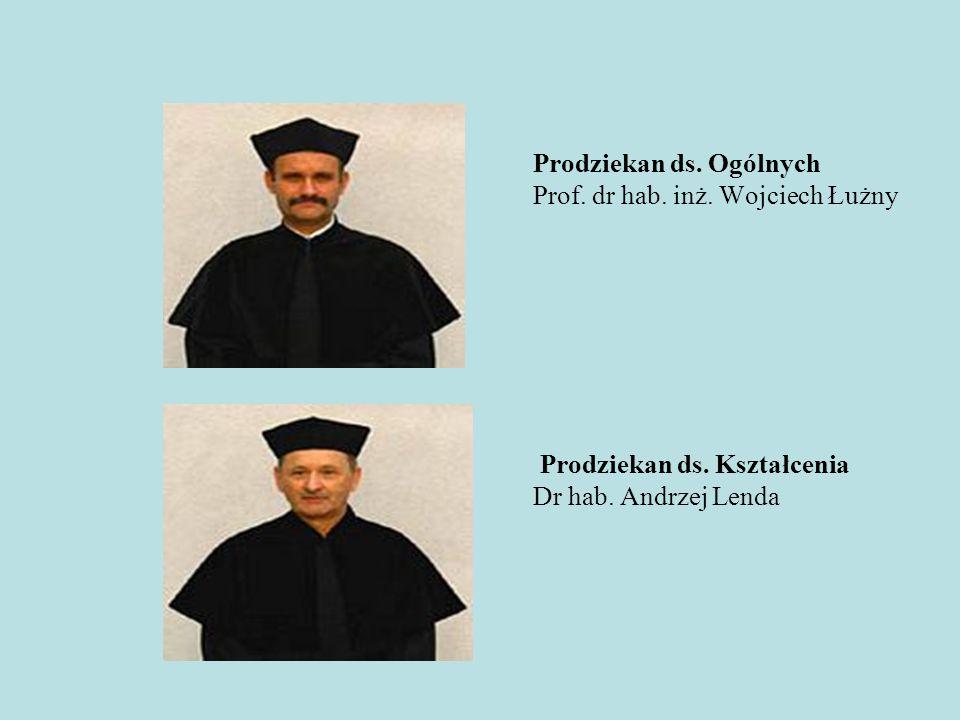 Prodziekan ds. Ogólnych Prof. dr hab. inż. Wojciech Łużny Prodziekan ds. Kształcenia Dr hab. Andrzej Lenda