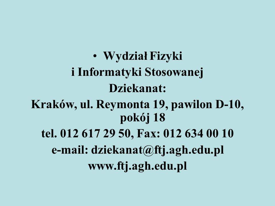 Wydział Fizyki i Informatyki Stosowanej Dziekanat: Kraków, ul. Reymonta 19, pawilon D-10, pokój 18 tel. 012 617 29 50, Fax: 012 634 00 10 e-mail: dzie