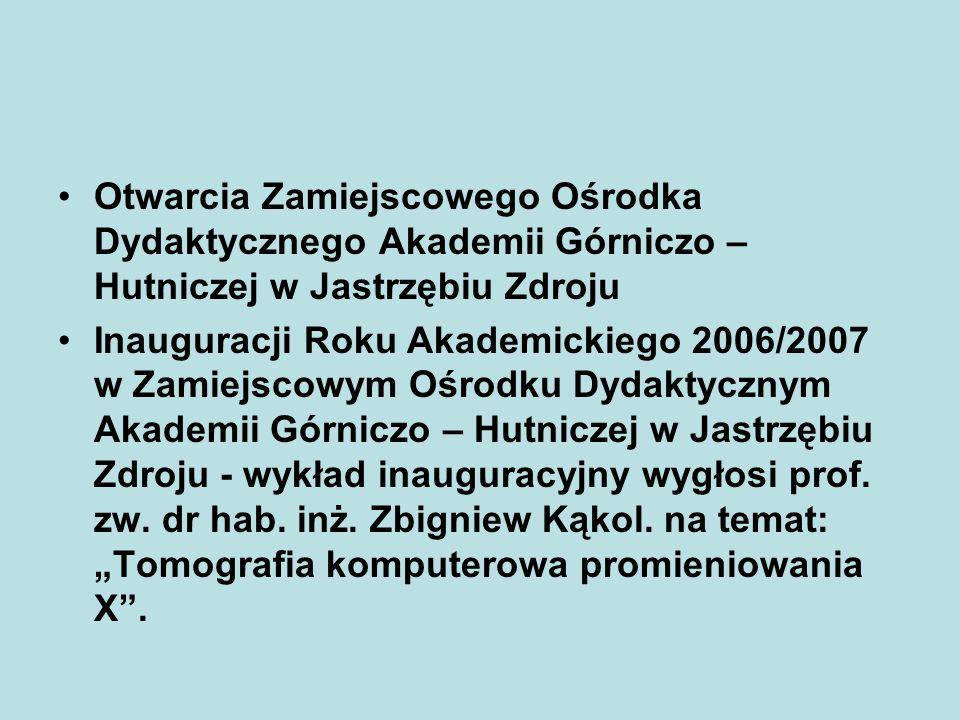 Otwarcia Zamiejscowego Ośrodka Dydaktycznego Akademii Górniczo – Hutniczej w Jastrzębiu Zdroju Inauguracji Roku Akademickiego 2006/2007 w Zamiejscowym