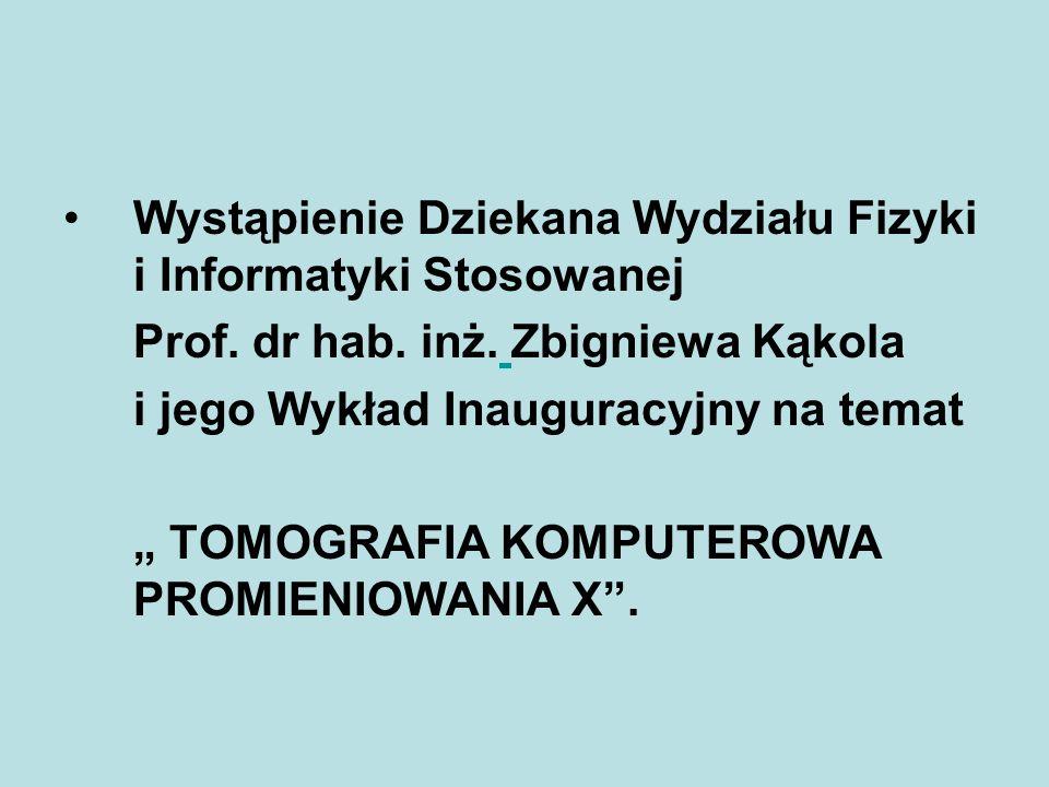 """Wystąpienie Dziekana Wydziału Fizyki i Informatyki Stosowanej Prof. dr hab. inż. Zbigniewa Kąkola i jego Wykład Inauguracyjny na temat """" TOMOGRAFIA KO"""