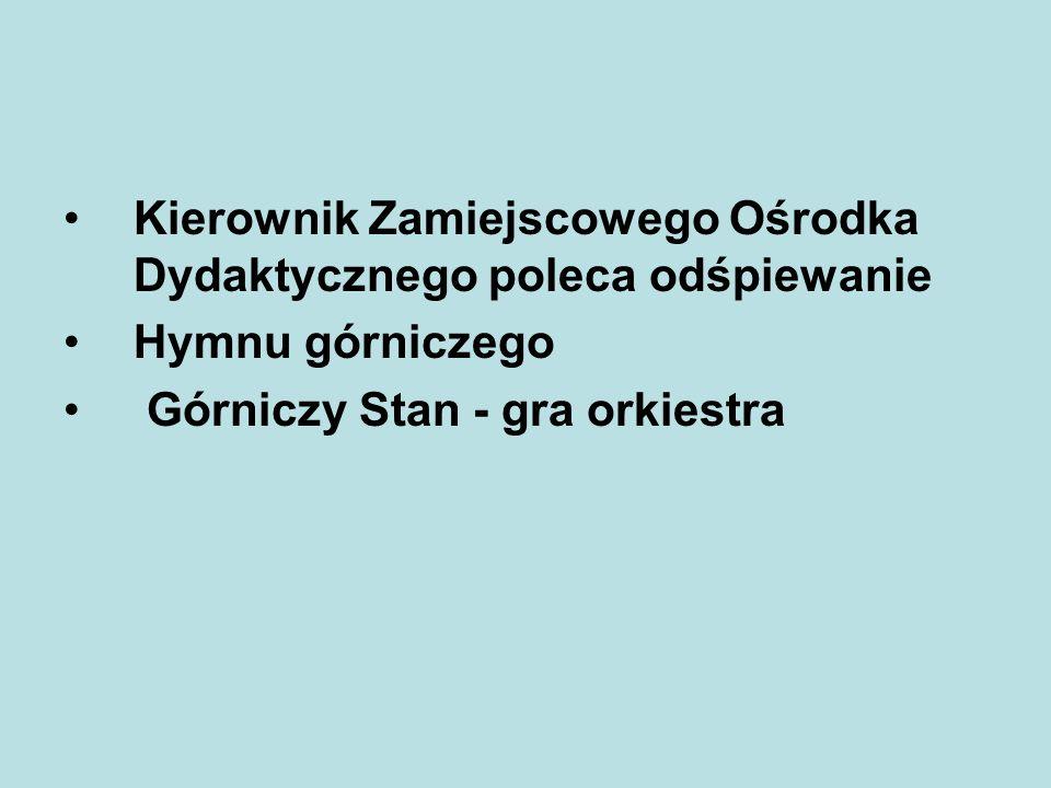 Kierownik Zamiejscowego Ośrodka Dydaktycznego poleca odśpiewanie Hymnu górniczego Górniczy Stan - gra orkiestra