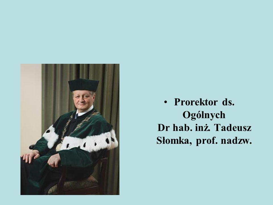 Prorektor ds. Ogólnych Dr hab. inż. Tadeusz Słomka, prof. nadzw.