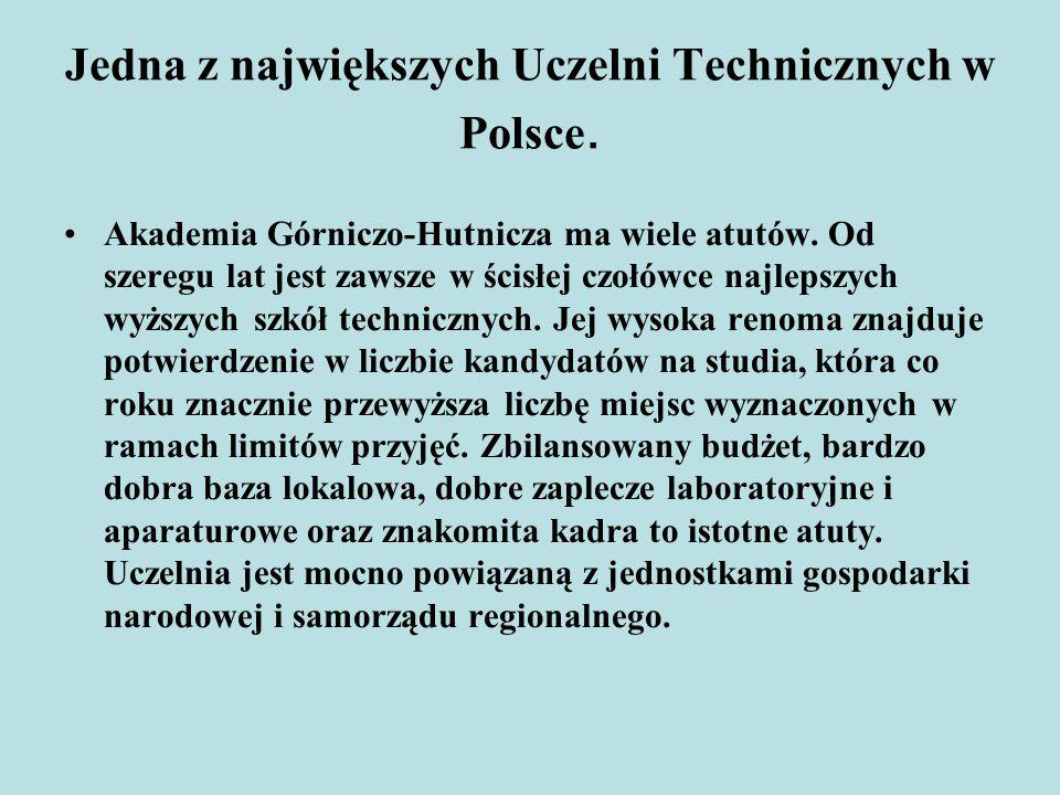 Jedna z największych Uczelni Technicznych w Polsce. Akademia Górniczo-Hutnicza ma wiele atutów. Od szeregu lat jest zawsze w ścisłej czołówce najlepsz
