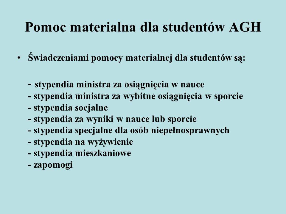 Pomoc materialna dla studentów AGH Świadczeniami pomocy materialnej dla studentów są: - stypendia ministra za osiągnięcia w nauce - stypendia ministra