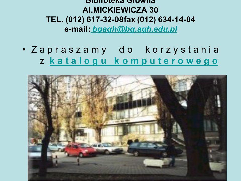 Biblioteka Główna Al.MICKIEWICZA 30 TEL. (012) 617-32-08fax (012) 634-14-04 e-mail: bgagh@bg.agh.edu.pl bgagh@bg.agh.edu.pl Z a p r a s z a m y d o k