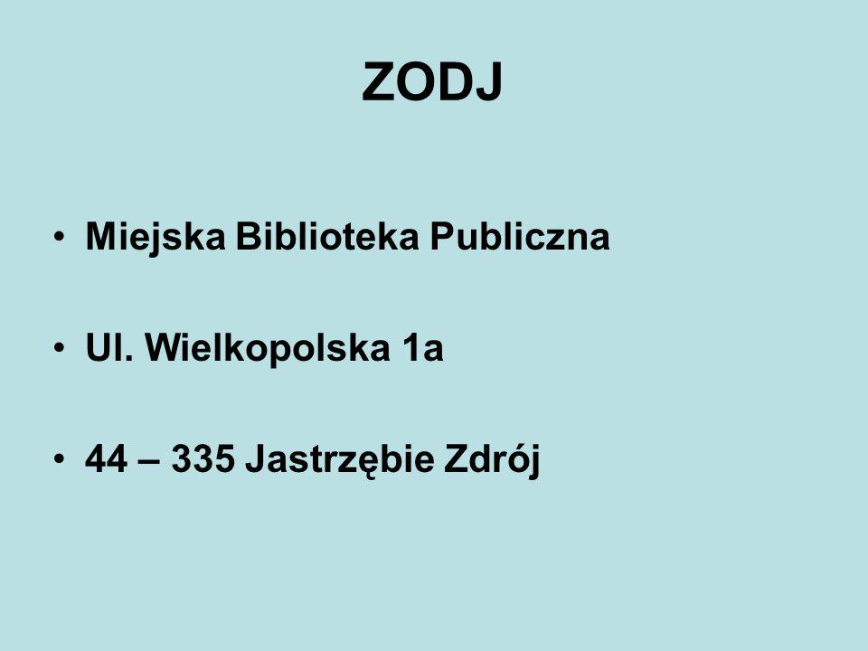 ZODJ Miejska Biblioteka Publiczna Ul. Wielkopolska 1a 44 – 335 Jastrzębie Zdrój