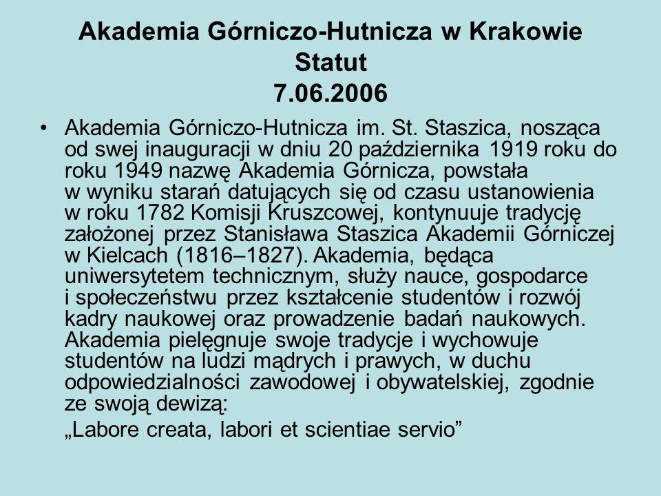 Akademia Górniczo-Hutnicza w Krakowie Statut 7.06.2006 Akademia Górniczo-Hutnicza im. St. Staszica, nosząca od swej inauguracji w dniu 20 października