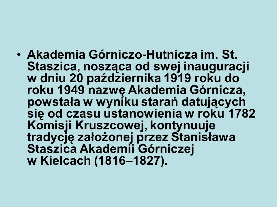 Akademia Górniczo-Hutnicza im. St. Staszica, nosząca od swej inauguracji w dniu 20 października 1919 roku do roku 1949 nazwę Akademia Górnicza, powsta