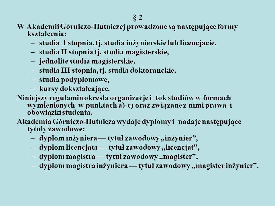 § 2 W Akademii Górniczo-Hutniczej prowadzone są następujące formy kształcenia: –studia I stopnia, tj. studia inżynierskie lub licencjacie, –studia II