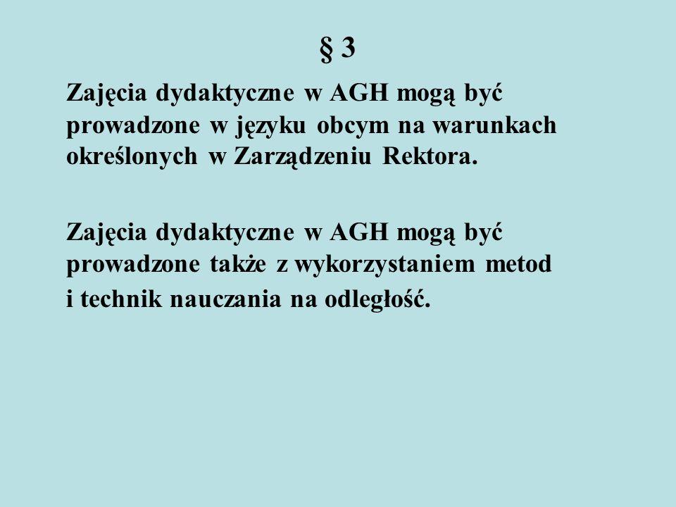 § 3 Zajęcia dydaktyczne w AGH mogą być prowadzone w języku obcym na warunkach określonych w Zarządzeniu Rektora. Zajęcia dydaktyczne w AGH mogą być pr