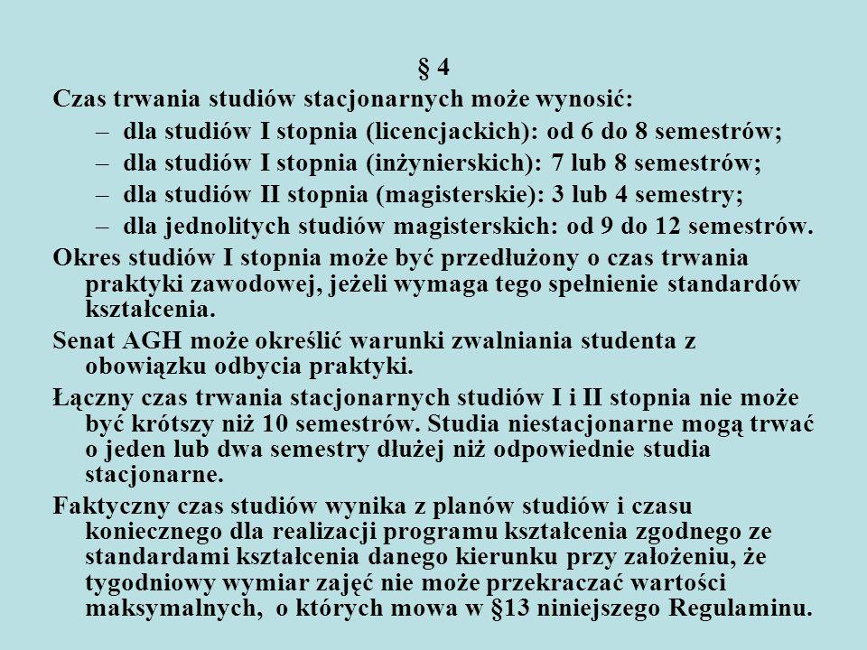 § 4 Czas trwania studiów stacjonarnych może wynosić: –dla studiów I stopnia (licencjackich): od 6 do 8 semestrów; –dla studiów I stopnia (inżynierskic