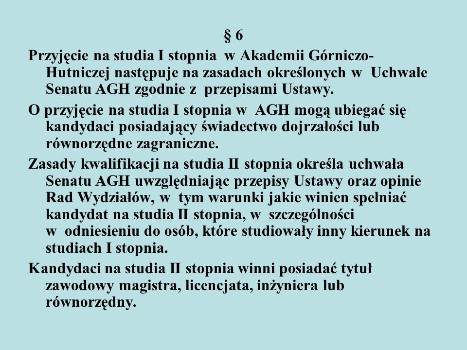 § 6 Przyjęcie na studia I stopnia w Akademii Górniczo- Hutniczej następuje na zasadach określonych w Uchwale Senatu AGH zgodnie z przepisami Ustawy. O