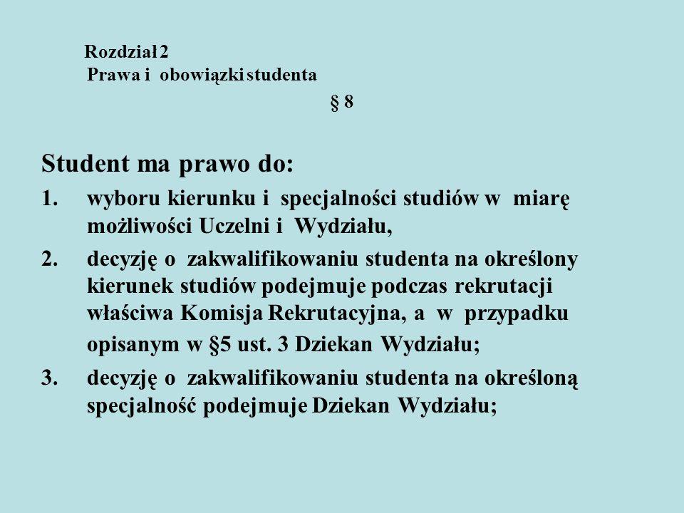 Rozdział 2 Prawa i obowiązki studenta § 8 Student ma prawo do: 1.wyboru kierunku i specjalności studiów w miarę możliwości Uczelni i Wydziału, 2.decyz