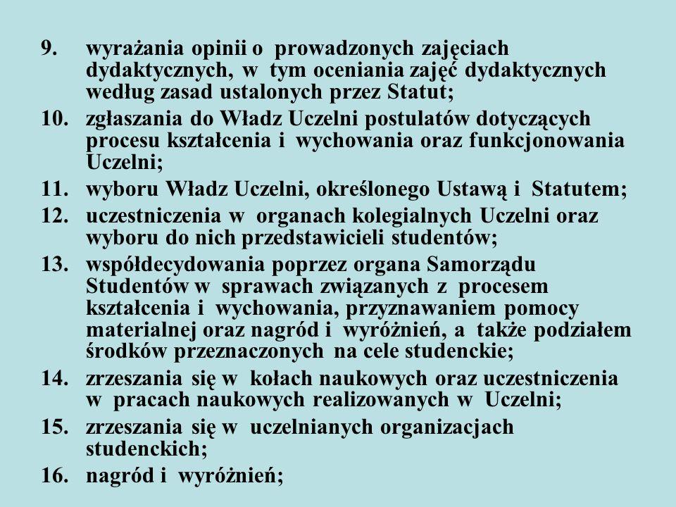 9.wyrażania opinii o prowadzonych zajęciach dydaktycznych, w tym oceniania zajęć dydaktycznych według zasad ustalonych przez Statut; 10.zgłaszania do