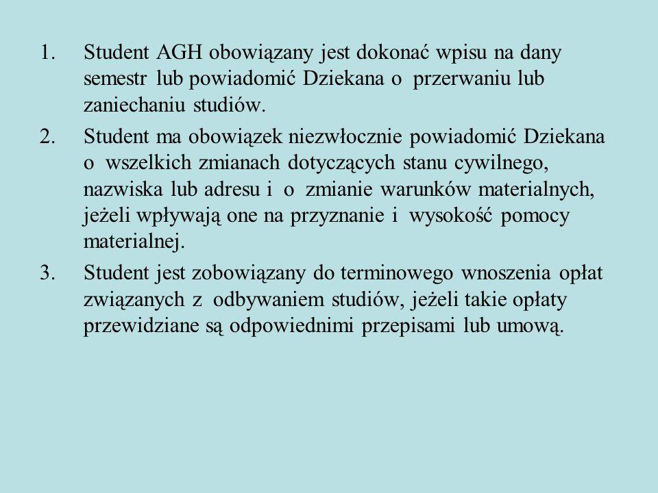 1.Student AGH obowiązany jest dokonać wpisu na dany semestr lub powiadomić Dziekana o przerwaniu lub zaniechaniu studiów. 2.Student ma obowiązek niezw