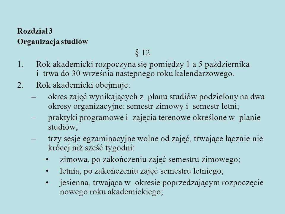 Rozdział 3 Organizacja studiów § 12 1.Rok akademicki rozpoczyna się pomiędzy 1 a 5 października i trwa do 30 września następnego roku kalendarzowego.