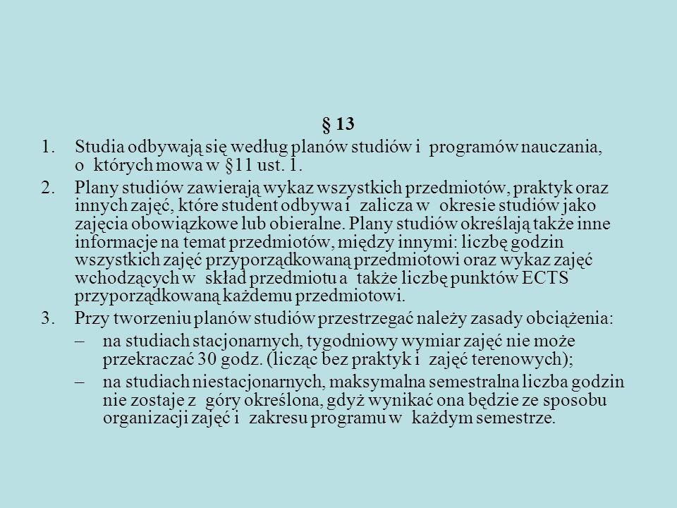 § 13 1.Studia odbywają się według planów studiów i programów nauczania, o których mowa w §11 ust. 1. 2.Plany studiów zawierają wykaz wszystkich przedm