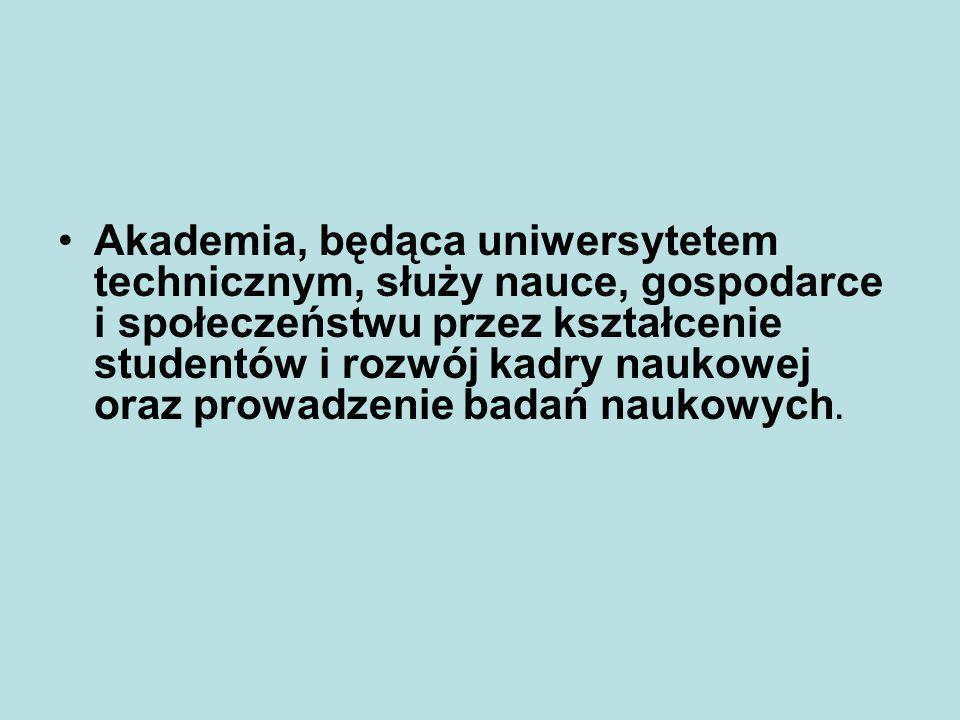 Akademia, będąca uniwersytetem technicznym, służy nauce, gospodarce i społeczeństwu przez kształcenie studentów i rozwój kadry naukowej oraz prowadzen