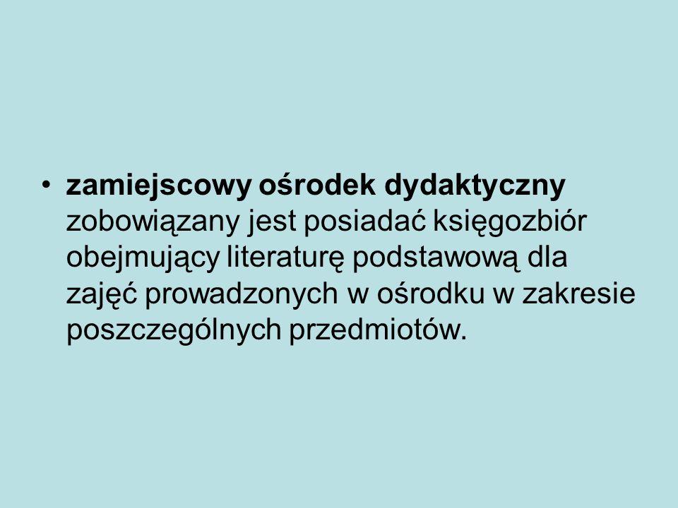 zamiejscowy ośrodek dydaktyczny zobowiązany jest posiadać księgozbiór obejmujący literaturę podstawową dla zajęć prowadzonych w ośrodku w zakresie pos