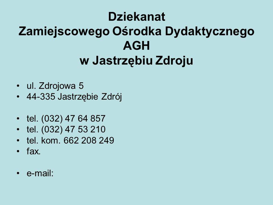 Dziekanat Zamiejscowego Ośrodka Dydaktycznego AGH w Jastrzębiu Zdroju ul. Zdrojowa 5 44-335 Jastrzębie Zdrój tel. (032) 47 64 857 tel. (032) 47 53 210