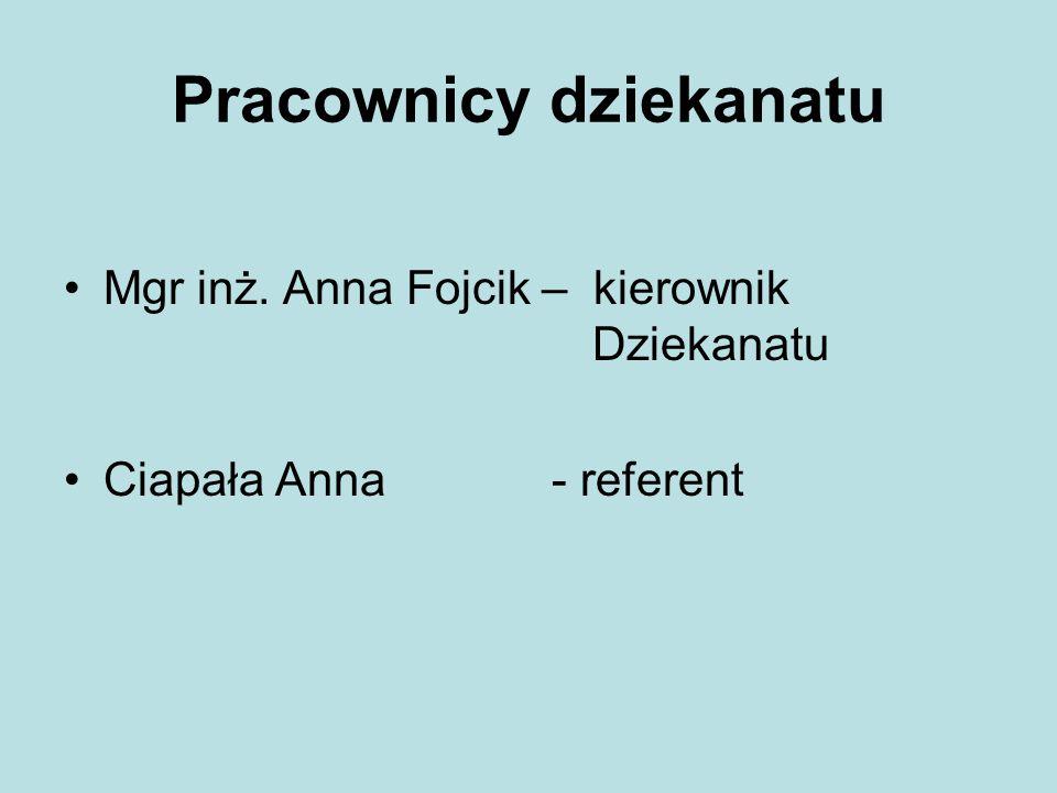 Pracownicy dziekanatu Mgr inż. Anna Fojcik – kierownik Dziekanatu Ciapała Anna - referent
