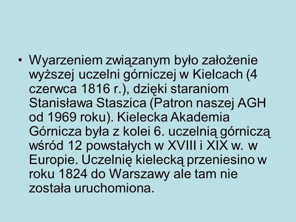 Wyarzeniem związanym było założenie wyższej uczelni górniczej w Kielcach (4 czerwca 1816 r.), dzięki staraniom Stanisława Staszica (Patron naszej AGH