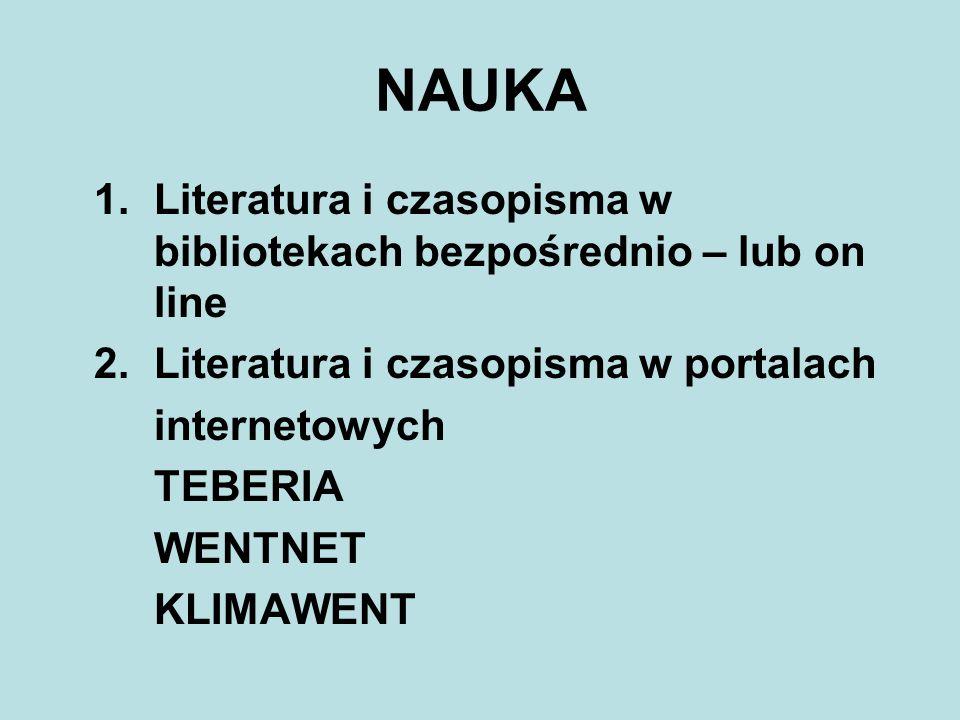 NAUKA 1.Literatura i czasopisma w bibliotekach bezpośrednio – lub on line 2. Literatura i czasopisma w portalach internetowych TEBERIA WENTNET KLIMAWE