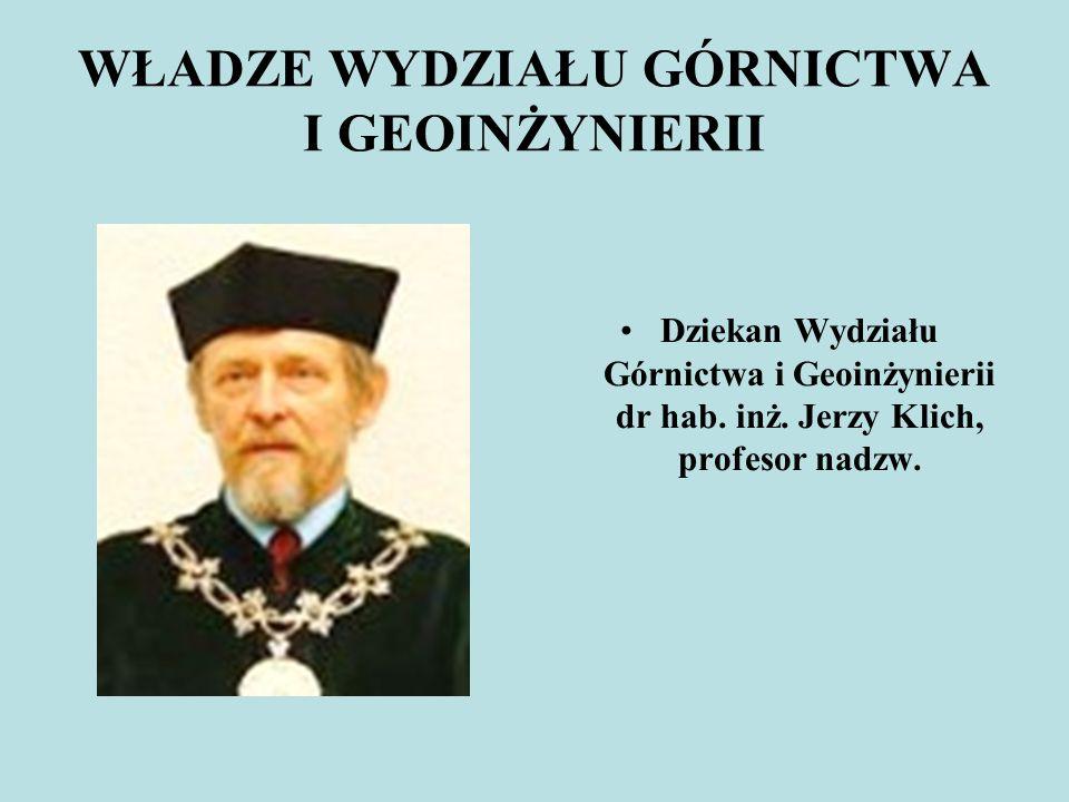 WŁADZE WYDZIAŁU GÓRNICTWA I GEOINŻYNIERII Dziekan Wydziału Górnictwa i Geoinżynierii dr hab. inż. Jerzy Klich, profesor nadzw.