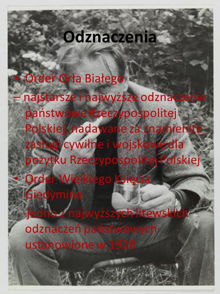 Odznaczenia Order Orła Białego – najstarsze i najwyższe odznaczenie państwowe Rzeczypospolitej Polskiej, nadawane za znamienite zasługi cywilne i wojskowe dla pożytku Rzeczypospolitej Polskiej Order Wielkiego Księcia Giedymina -jedno z najwyższych litewskich odznaczeń państwowych ustanowione w 1928
