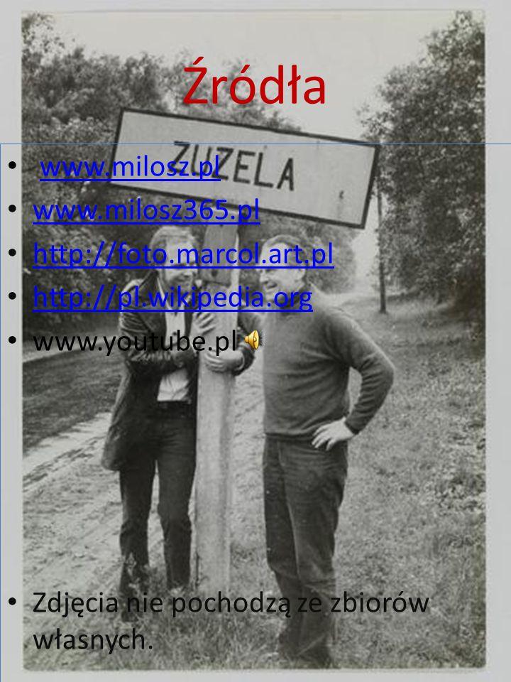 Źródła www.milosz.pl www.milosz365.pl http://foto.marcol.art.pl http://pl.wikipedia.org www.youtube.pl Zdjęcia nie pochodzą ze zbiorów własnych.
